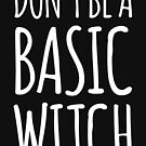 dont be a basic witch by katrinawaffles