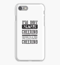 I'm not always Cheering - Funny Cheer Cheerleader  iPhone Case/Skin