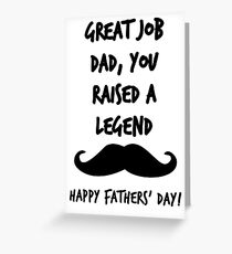 Great Job Dad, You Raised a Legend Funny Fathers' Day Greeting Card