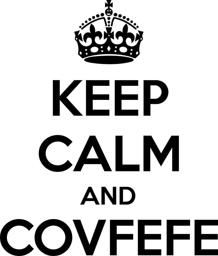 Keep Calm and Covfefe by devtee