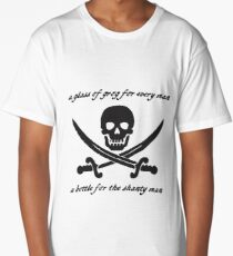 a glass of grog for every man and a bottle for the shanty man Long T-Shirt