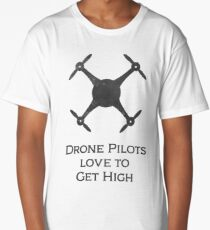 Drone pilots love to get high Long T-Shirt