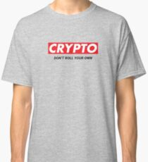 Crypto - Don't Roll Your Own Classic T-Shirt