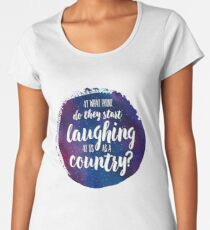 At what point do they start laughing at us as a country? Women's Premium T-Shirt