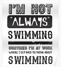 I'm not always Swimming - Funny Swimmer  Poster