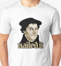 Martin Luther Nailed It Unisex T-Shirt