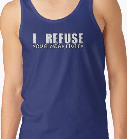 I REFUSE YOUR NEGATIVITY T-Shirt