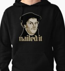 Martin Luther Nailed It Pullover Hoodie