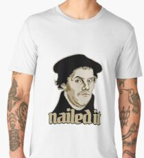 Martin Luther Nailed It Men's Premium T-Shirt