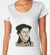 Martin Luther Nailed It Women's Premium T-Shirt