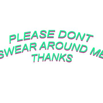please dont swear around me thanks by Ambru