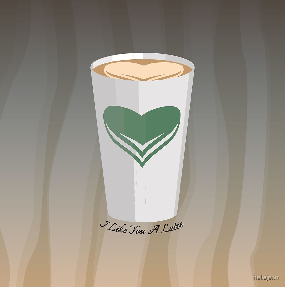 I like you a latte by hellajenn