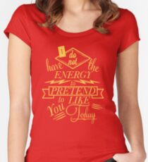 I Do Not Have The Energy To Pretend To Like You Today Women's Fitted Scoop T-Shirt