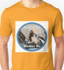 Monkey see, monkey do Unisex T-Shirt