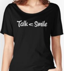Talk Less, Smile More Women's Relaxed Fit T-Shirt