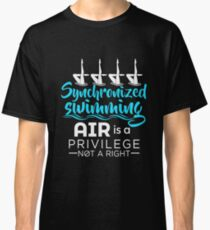 Synchronized Swimming Air Is A Privilege Not A Right Classic T-Shirt