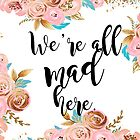 We're all mad here - golden blush floral by peggieprints