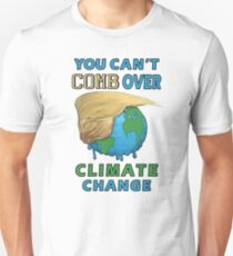 You Can't Comb Over Climate Change Funny Trump Hair Earth World Save the Planet Design Unisex T-Shirt