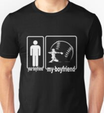 My Boyfriend Is A Baseball Your Not Unisex T Shirt