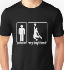 My Boyfriend Is A Basketball Your Not Unisex T Shirt
