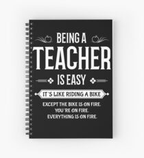 Being A Teacher Is Easy | Its Like Riding A Bike Except Everything Is On Fire Spiral Notebook