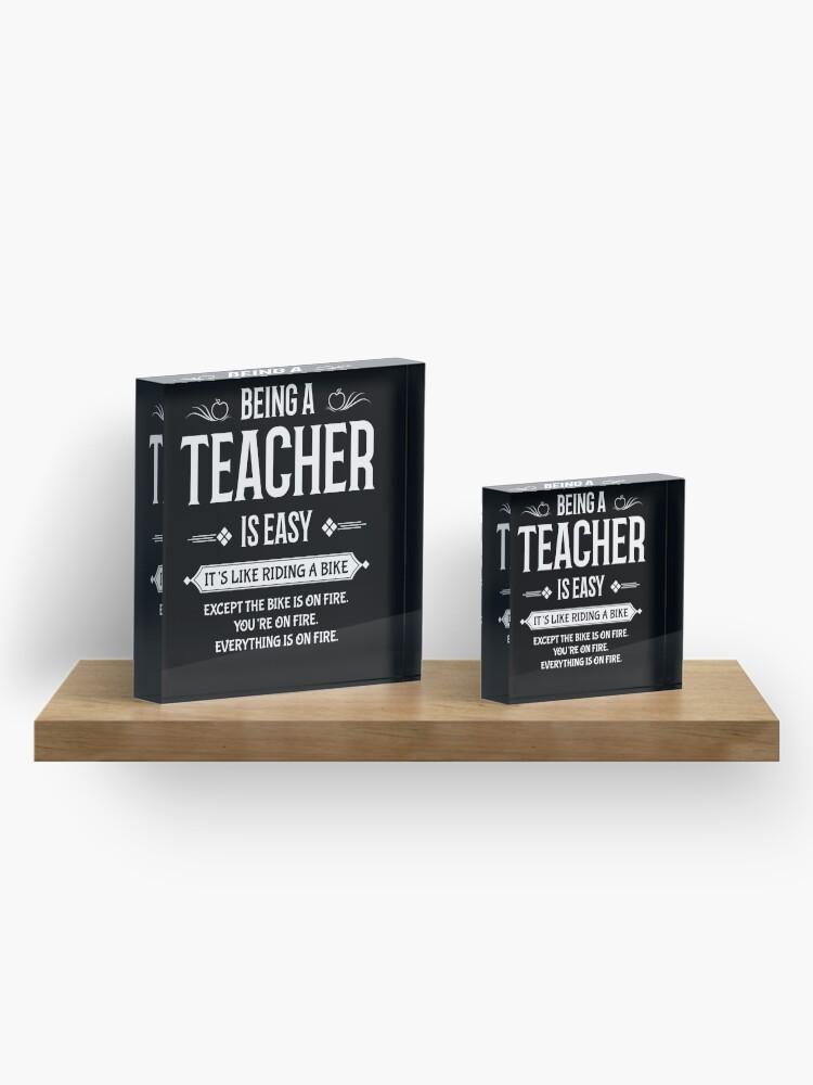 Alternative Ansicht von Ein Lehrer zu sein ist leicht   Es ist wie ein Fahrrad fahren, außer alles ist in Brand Acrylblock