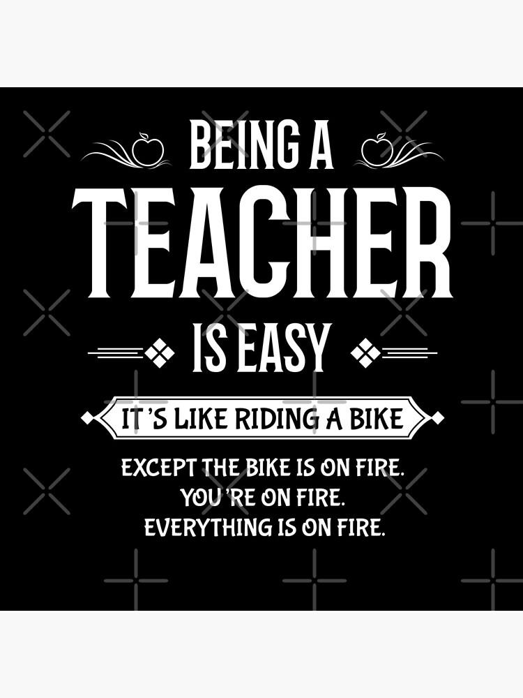 Ein Lehrer zu sein ist leicht   Es ist wie ein Fahrrad fahren, außer alles ist in Brand von Distrill