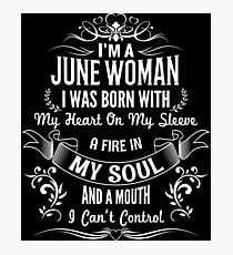 I'm A June Woman I Was Born With My Heart On My Sleeve A Fire In My Soul And A Mouth Photographic Print