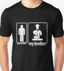 My Brother Is A Chef, Your Brother Is Not T-Shirt