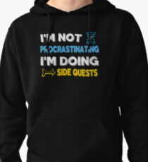 I'm not procrastinating... I'm doing side quests Pullover Hoodie