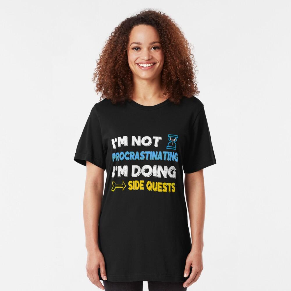 Ich zögere nicht ... Ich mache Nebenquests Slim Fit T-Shirt