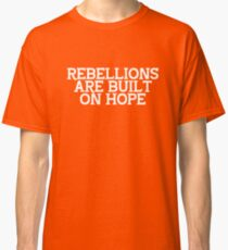 Rebellions are Built on Hope Classic T-Shirt