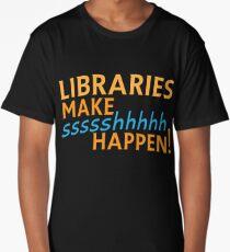 Libraries MAKE SHHHHH Happen! Long T-Shirt