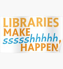 Libraries MAKE SHHHHH Happen! Poster