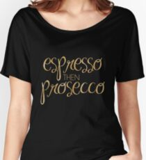 espresso then prosecco (gold) Women's Relaxed Fit T-Shirt