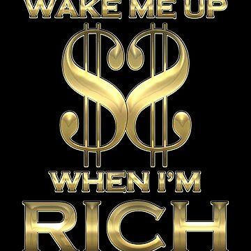 Wake me up when I'm rich by Garaga