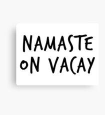 Namaste On Vacay – Yoga, Vacation Canvas Print