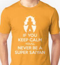 If You Keep Calm, You'll Never Be A Super Saiyan T-Shirt