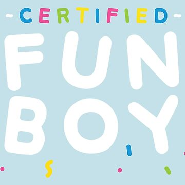 CERTIFIED FUN BOY by MasonGray