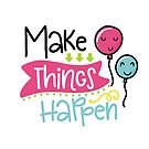 Make Things Happen by OOMPHDESIGNPRIN