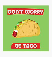 dont worry be taco Photographic Print