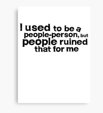 I used to be a people person, but people ruined that for me Canvas Print