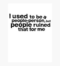 I used to be a people person, but people ruined that for me Photographic Print