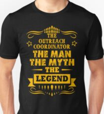 OUTREACH COORDINATOR THE MAN THE MYTH THE LEGEND Unisex T-Shirt