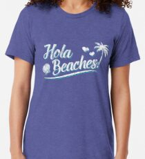 Hola Beaches! Tri-blend T-Shirt