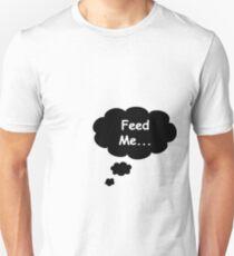 Feed Me... Unisex T-Shirt