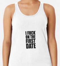I fuck on the first date Tanktop für Frauen