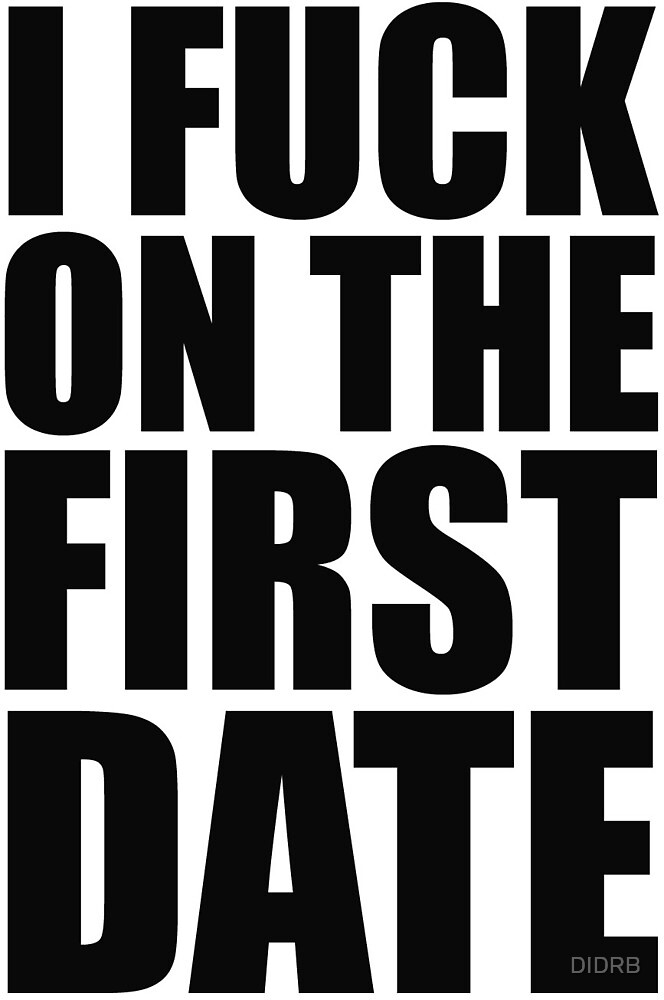 I fuck on the first date von DIDRB