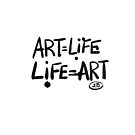 ART = LIFE LIFE = ART by King Bricolage