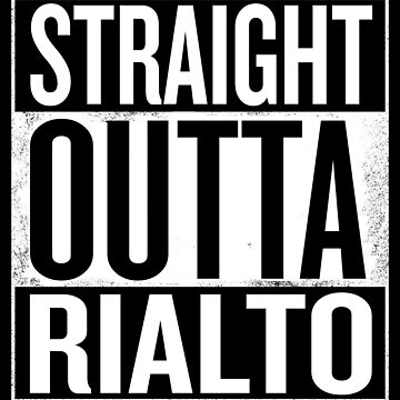 Straight Outta Rialto by elemmon